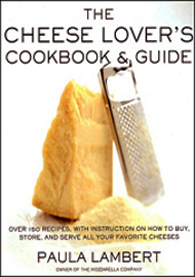 Cheese Lover's Cookbook and Guide by Paula Lambert