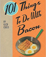 101 Things To Do With Bacon by Eliza Cross