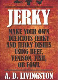 erky: Make Your Own Delicious Jerky and Jerky Dishes Using Beef, Venison, Fish, or Fowl