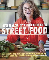 Susan Feniger's Street Food: Irresistibly Crispy, Creamy, Crunchy, Spicy, Sticky, Sweet Recipes